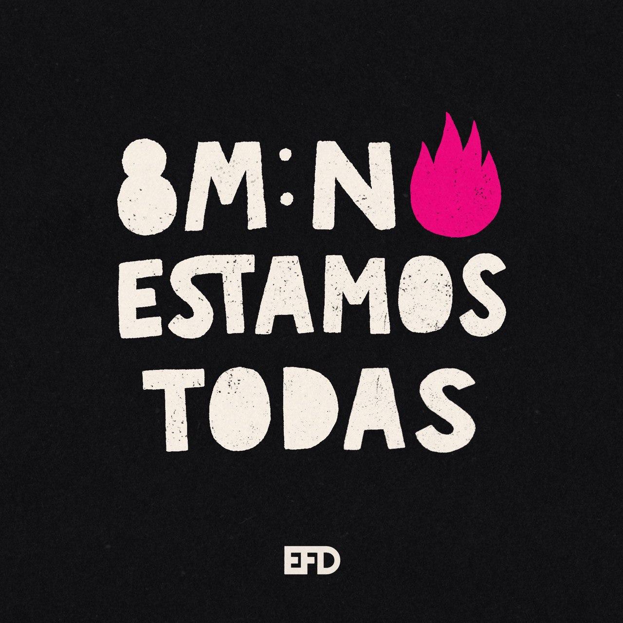 """Sobre un fondo negro, un texto en blanco centrado y escrito en mayúsculas a mano """"8M: No Estamos Todas, con la O del NO hecha con un llama color magenta. Debajo, el logo con las iniciales del EFD."""""""